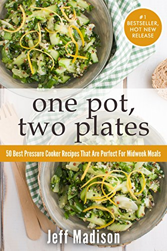 One Pot, Two Plates: 50 Best Pressure Cooker Recipes That Are Perfect For Midweek Meals (Good Food Series) by Jeff Madison