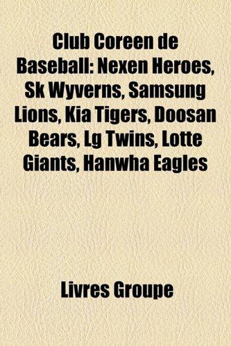 club-coren-de-baseball-nexen-heroes-sk-wyverns-samsung-lions-kia-tigers-doosan-bears-lg-twins-lotte-