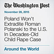 Poland Won't Extradite Roman Polanski to the U.S. In Decades-Old Child Rape Case (       UNABRIDGED) by Niraj Chokshi Narrated by Jill Melancon