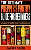 PREPPER: The Ultimate PREPPERS PANTRY Guide for Beginners: The Best Strategies and Advice You Need to Know to Store Food and Water in Order to Survive a Disaster!