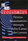 In the Crosshairs: Famous Assassinations and Attempts from Julius Caesar to John Lennon (1564146243) by Spignesi, Stephen J.