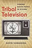 Tribal Television: Viewing Native People in Sitcoms