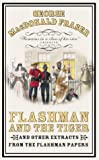 FLASHMAN AND THE TIGER~AND OTHER EXTRACTS FROM THE FLASHMAN PAPERS (0002259516) by GEORGE MACDONALD FRASER