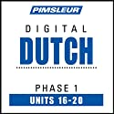 Dutch Phase 1, Unit 16-20: Learn to Speak and Understand Dutch with Pimsleur Language Programs  by Pimsleur