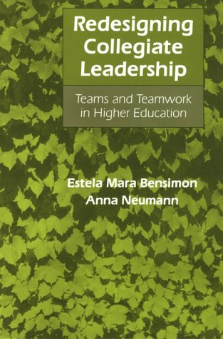 Redesigning Collegiate Leadership: Teams and Teamwork in Higher Education
