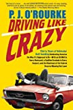 Driving Like Crazy: Thirty Years of Vehicular Hell-bending, Celebrating America the Way It's Supposed To Be -- With an Oil Well in Every Backyard, a Cadillac ... of the Federal Reserve Mowing Our Lawn