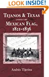 Tejanos and Texas under the Mexican Flag, 1821-1836 (Centennial Series of the Association of Former Students, Texas A&M University)