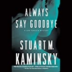 Always Say Goodbye (       UNABRIDGED) by Stuart M. Kaminsky Narrated by Michael McConnohie
