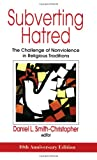 Subverting Hatred: The Challenge of Nonviolence in Religious Traditions (Faith Meets Faith Series)