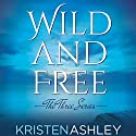 Wild and Free Audiobook by Kristen Ashley Narrated by Erin Mallon, Abby Craden, Stella Bloom
