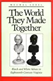 img - for The World They Made Together: Black and White Values in Eighteenth-Century Virginia book / textbook / text book