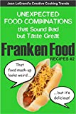 FRANKENFOOD RECIPES #2: Unexpected Food Combinations that Sound Bad but Taste Great (Creative Cooking Trends)