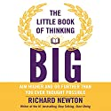The Little Book of Thinking Big: Aim Higher and Go Further Than You Ever Thought Possible Audiobook by Richard Newton Narrated by Thomas Judd