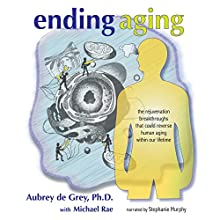 Ending Aging: The Rejuvenation Breakthroughs That Could Reverse Human Aging in Our Lifetime Audiobook by Aubrey de Grey, Michael Rae Narrated by Stephanie Murphy