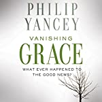 Vanishing Grace: What Ever Happened to the Good News? | Philip Yancey