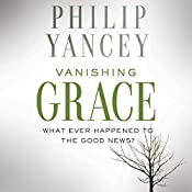Vanishing Grace: What Ever Happened to the Good News? | [Philip Yancey]