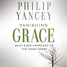 Vanishing Grace: What Ever Happened to the Good News? (       UNABRIDGED) by Philip Yancey Narrated by Henry O. Arnold