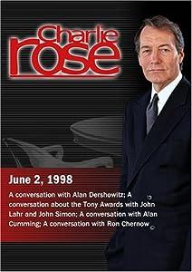 Charlie Rose with Alan Dershowitz; John Lahr; John Simon; Alan Cumming; Ron Chernow (June 2, 1998)