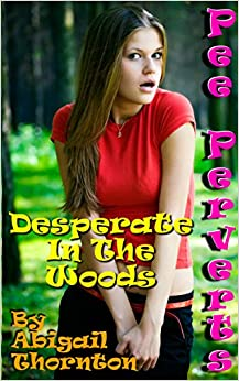 Pee Perverts: Desperate in the Woods