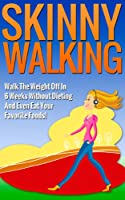 Skinny Walking: Walk The Weight Off In 6 Weeks Without Dieting And Even Eat Your Favorite Foods! (Lose Weight Walking For Health, Burn Fat Walking, Weight Loss Diet Series) (English Edition)