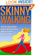Skinny Walking: Walk The Weight Off In 6 Weeks Without Dieting And Even Eat Your Favorite Foods! (Lose Weight Walking For Health, Burn Fat Walking, Weight Loss Diet Series)