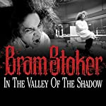 In the Valley of the Shadow | Bram Stoker