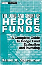 The Long and Short Of Hedge Funds: A Complete Guide to Hedge Fund Evaluation and Investing (Wiley Finance)
