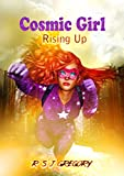 Cosmic Girl: Rising Up: A Superhero Novel