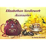 Elizabethan Needlework Accessories: The Second Title in the Elizabethan Needlework Series