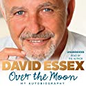 Over the Moon: My Autobiography Audiobook by David Essex Narrated by David Essex