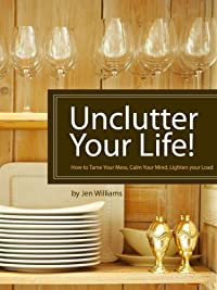 Unclutter Your Life! How To Tame Your Mess, Calm Your Mind, Lighten Your Load by Jen Williams ebook deal