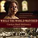 While the World Watched: A Birmingham Bombing Survivor Comes of Age During the Civil Rights Movement (       UNABRIDGED) by Carolyn Maull McKinstry Narrated by Felicia Bullock