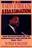 Philip H. Melanson The Martin Luther King Assassination: New Revelations on the Conspiracy and Cover-Up, 1968-1991