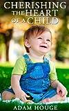 Cherishing The Heart Of A Child