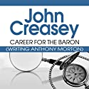 Career for the Baron: The Baron Series, Book 12 Audiobook by John Creasey Narrated by Philip Bird