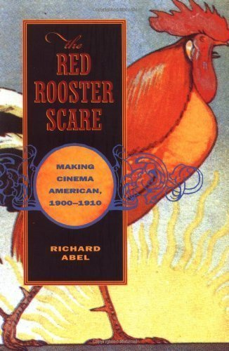 the-red-rooster-scare-making-cinema-american-1900-1910-1st-first-edition-by-abel-richard-1999