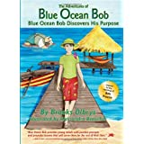 The Adventures of Blue Ocean Bob: Blue Ocean Bob Discovers His Purpose ~ Brooks Olbrys