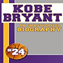 Kobe Bryant: An Unauthorized Biography, Book 4 (       UNABRIDGED) by Belmont and Belcourt Narrated by Michael Griffith