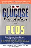 Jennie Brand-Miller The New Glucose Revolution Guide to Living Well with PCOS: Lose Weight, Boost Fertility and Gain Control Over Polycystic Ovarian Syndrome with the Glycemic Index (New Glucose Revolutions)