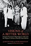 img - for Visions of a Better World: Howard Thurman's Pilgrimage to India and the Origins of African American Nonviolence   [VISIONS OF A BETTER WORLD] [Hardcover] book / textbook / text book
