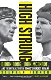 High Strung: Bjorn Borg, John McEnroe, and the Untold Story of Tenniss Fiercest Rivalry