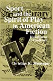 Sport and the Spirit of Play in American Fiction: Hawthorne to Faulkner