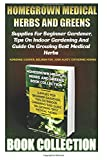img - for Homegrown Medical Herbs And Greens Book Collection: Supplies For Beginner Gardener, Tips On Indoor Gardening And Guide On Growing Best Medical Herbs: ... Herbs & Natural Remedies (Herbal Antivirals) book / textbook / text book