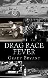 Drag Race Fever: The adventures of a young drag racer following   his dream of competing with the factory cars in the early days of the match race wars between Ford, Chrysler and Chevy. (Volume 1)