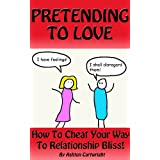 51P7mHwoW%2BL. SL160 OU01 SS160  Pretending to Love: How to Cheat Your Way to Relationship Bliss! (Kindle Edition)