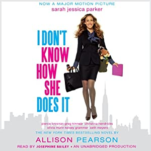 I Don't Know How She Does It: The Life of Kate Reddy, Working Mother   [Allison Pearson]