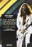 Glenn Hughes Glenn Hughes. L'autobiografia della voce del rock. Dai Deep Purple ai Black Country Communion