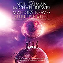 Eternity's Wheel (       UNABRIDGED) by Neil Gaiman, Michael Reaves, Mallory Reaves Narrated by Alexander Cendese