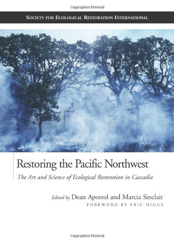 Restoring the Pacific Northwest: The Art and Science of...