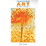 Teaching Art at Key Stage 1by Nigel Meager